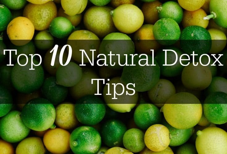 Top 10 Natural Detox Tips To Improve Your Health
