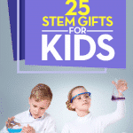 25 Best STEM Gifts for Kids