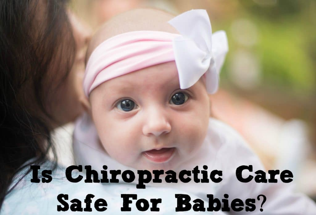 benefits of infant chiropractic care is it safe for babies
