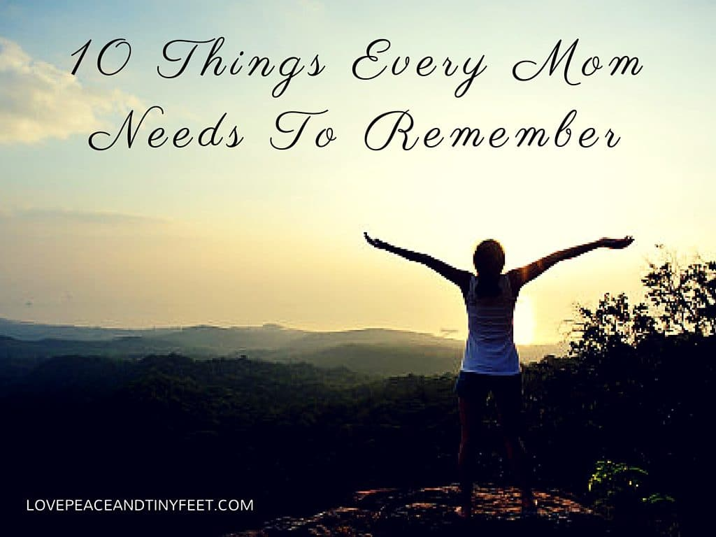 10 things every mom needs to remember