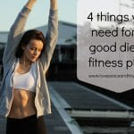 4 things you need for a good diet and fitness plan