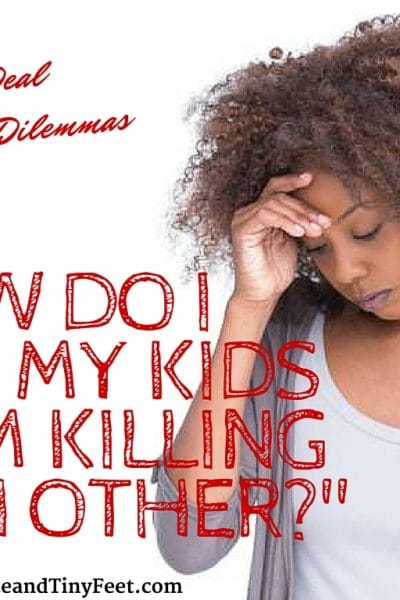 Real Deal Dilemmas: How Do I Keep My Kids from Killing Each Other?