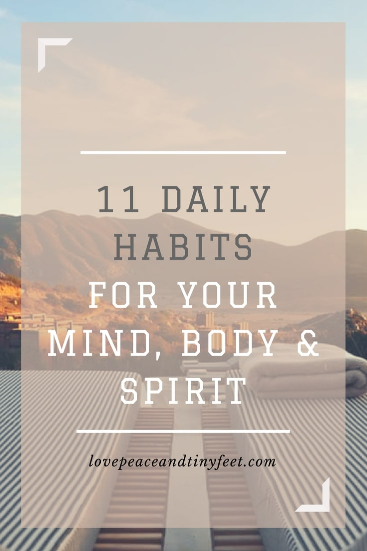Looking to make a change in the New Year? Instead of resolutions, start implementing these 11 daily habits to help improve your mind, body and spirit.