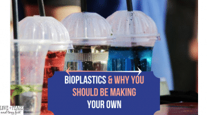Bioplastics & Why You Should Be Making Your Own