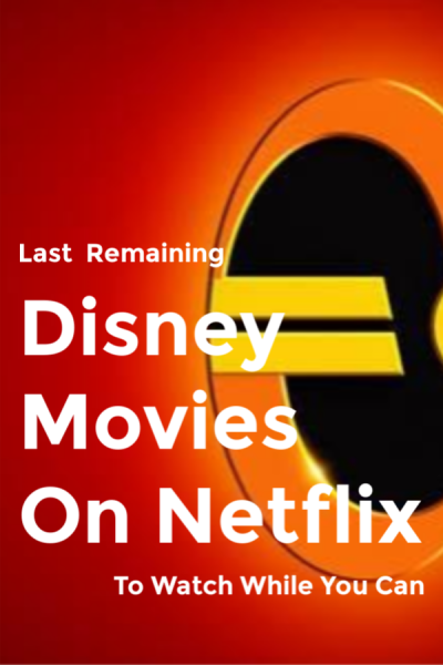 Last Remaining Disney Movies on Netflix to Watch While You Can
